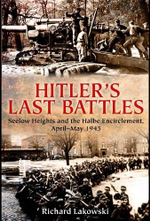Hitler's Last Battles : Seelow and the Halbe Encirclement, April-May 1945 - Richard Lakowski