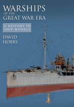 Warships of the Great War Era : A History in Ship Models - David Hobbs