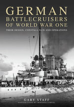 German Battlecruisers of World War One : Their Design, Construction and Operations - Gary Staff