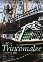 The Frigate HMS Trincomalee 1817 : Seaforth Historic Ship Series - Wynford Davies