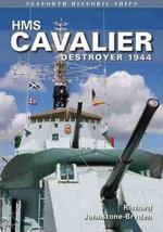 HMS Cavalier: Destroyer 1944 : Seaforth Historic Ship Series - Richard Johnstone-Bryden