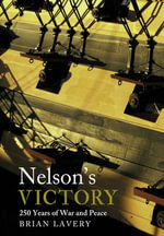 Nelson's Victory : 250 Years of War and Peace - Brian Lavery