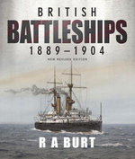 British Battleships 1889-1904 : New Revised Edition - R A Burt