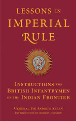 Lessons in Imperial Rule : Instructions for British Infantrymen on the Indian Frontier - Sir Andrew Skeen