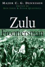 Zulu Frontiersman - Major C. G. Dennison