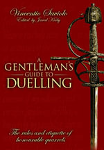 A Gentleman's Guide to Duelling : Of Honour and Honourable Quarrels - Vincentio Saviolo