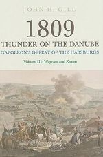 1809 Thunder on the Danube: Wagram and Znaim v. III : Napoleon's Defeat of the Hanbsburgs - Jack H. Gill