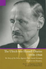 The Ulrich Von Hassell Diaries, 1938-1944 : The Story of the Forces Against Hitler Inside Germany - Ulrich Von Hassell