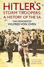 Hitler's Storm Troopers: A History of the SA : The Memoirs of Wilfred Von Oven - Wilfred Von Oven