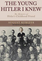 The Young Hitler I Knew : The Memoirs of Hitler's Childhood Friend - August Kubizek