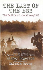 The Last of the Ebb : The Battle of the Aisne, 1918 - Sidney Rogerson