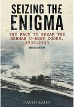 Seizing the Enigma : The Race to Break the German U-Boat Codes, 1933-1945 - David Kahn