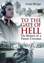 To the Gate of Hell : The Memoir of a Panzer Crewman - Arnim Bottger