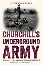Churchill's Underground Army : A History of the Auxiliary Units in World War II - John Warwicker