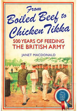 From Boiled Beef to Chicken Tikka : 500 Years of Feeding the British Army - Janet Macdonald