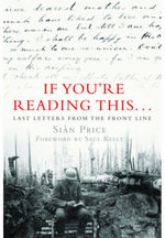 If You're Reading This : Last Letters from the Front Line - Sian Price