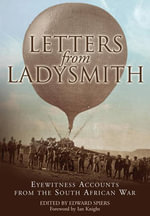 Letters from Ladysmith : Eyewitness Accounts from the South African War - Edward M. Spiers