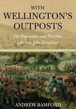 With Wellington's Outposts : The Peninsular and Waterloo Letters of John Vandeleur - John Vandeleur