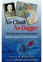No Cloak, No Dagger : Allied Spycraft in Occupied France - Benjamin Cowburn