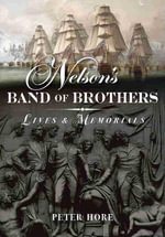 Nelson's Band of Brothers : Lives and Memorials - Peter Hore