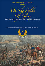 On the Fields of Glory : The Battlefields of the 1815 Campaign - Andrew Uffindell
