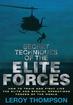 Secret Techniques of the Elite Forces : How to Train and Fight Like the Elite and Special Operations Forces of the World - Leroy Thompson