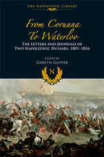 From Corunna to Waterloo : The Letters and Journals of Two Napoleonic Hussars, 1801-1816