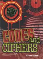 Spy Files : Codes and Ciphers - Adrian D. Gilbert