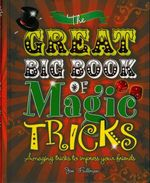 The Great Big Book of Magic Tricks : Amazing Tricks to Impress Your Friends - Joe Fullman