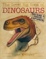 The Great Big Book of Dinosaurs : Become a Fossil Explorer - Rupert Matthews