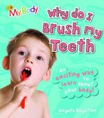 Why Do I Brush My Teeth? : My Body - Angela Royston