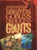 The Great Big Book of Monsters, Goblins, Dragons and Giants : Mythologies - John Malam