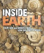 Inside Earth : Explore and Understand How Our Earth Works - David Orme