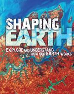 Shaping Earth : Explore and Understand How Our Earth Works - David Orme