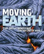 Moving Earth : Explore and Understand How Our Earth Works - David Orme