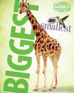 Biggest and Smallest : Animal Opposites - Camilla de la Bedoyere