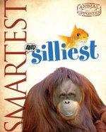Smartest and Silliest : Animal Opposites - Camilla de la Bedoyere