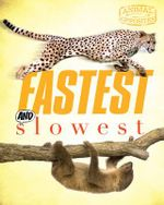 Fastest and Slowest : Animal Opposites - Camilla de la Bedoyere