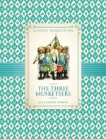 The Three Musketeers : Classic Collection - Alexandre Dumas