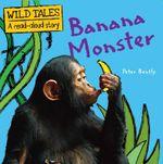 Banana Monster : Wild Tales : A Read-Aloud Story - Peter Bentley