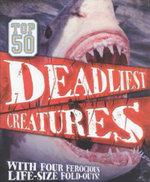 Top 50 Deadliest Creatures : With Four Ferocious Life-Size Fold-Outs - Camilla de la Bedoyere