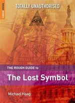 The Rough Guide to the Lost Symbol : Totally Unauthorized
