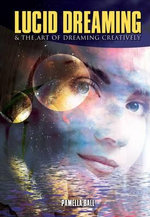 Lucid Dreaming & the Art of Dreaming Creatively - Pamela Ball