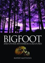 Bigfoot : And Other Mysterious Creatures - Rupert Matthews