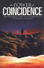 The Power of Coincidence : The Mysterious Role of Synchronicity in Shaping Our Lives - Joseph Frank
