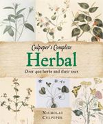 Culpeper's Herbal : Over 400 Herbs and Their Uses - Nicholas Culpeper