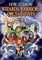 How to Draw Wizards, Warriors Orcs & Elves - Steve Beaumont