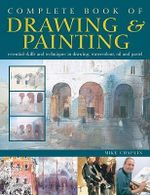 The Complete Book of Drawing & Painting - Mike Chaplin