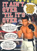 It Ain't Over 'Til It's Over : The World's Greatest Collection of Sports Quotes!