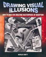 Drawing Visual Illusions : How to Have Fun Creating Masterpieces of Deception - Natalie Sirett